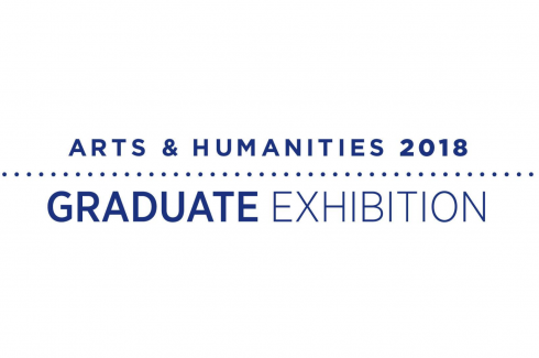 Arts and Humanities 2018 Graduate Exhibition